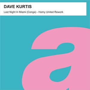 Dave Kurtis - Last Night in Miami [Conga] - Horny United Rework (PRE-RELEASE)